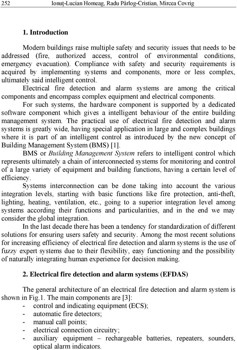 Complance wth safety and securty requrements s acqured by mplementng systems and components, more or less complex, ultmately sad ntellgent control.