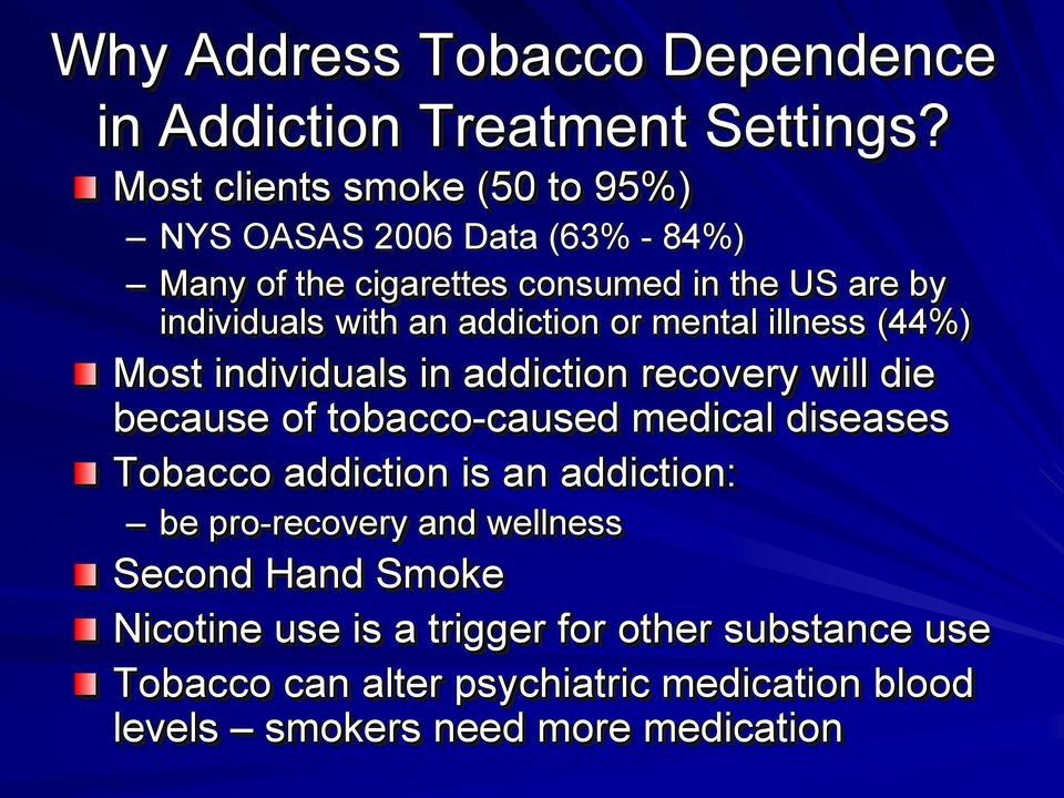 addiction or mental illness (44%) Most individuals in addiction recovery will die because of tobacco-caused medical diseases Tobacco