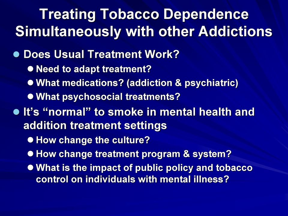 It s normal to smoke in mental health and addition treatment settings How change the culture?