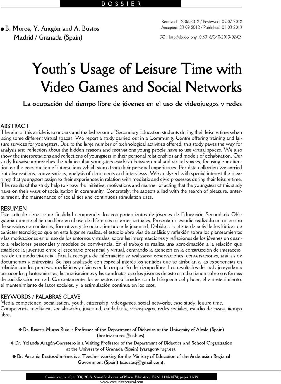 understand the behaviour of Secondary Education students during their leisure time when using some different virtual spaces.