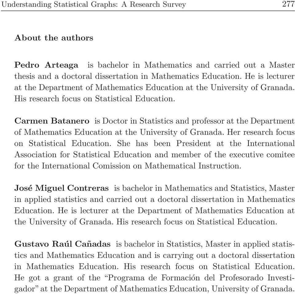 Carmen Batanero is Doctor in Statistics and professor at the Department of Mathematics Education at the University of Granada. Her research focus on Statistical Education.
