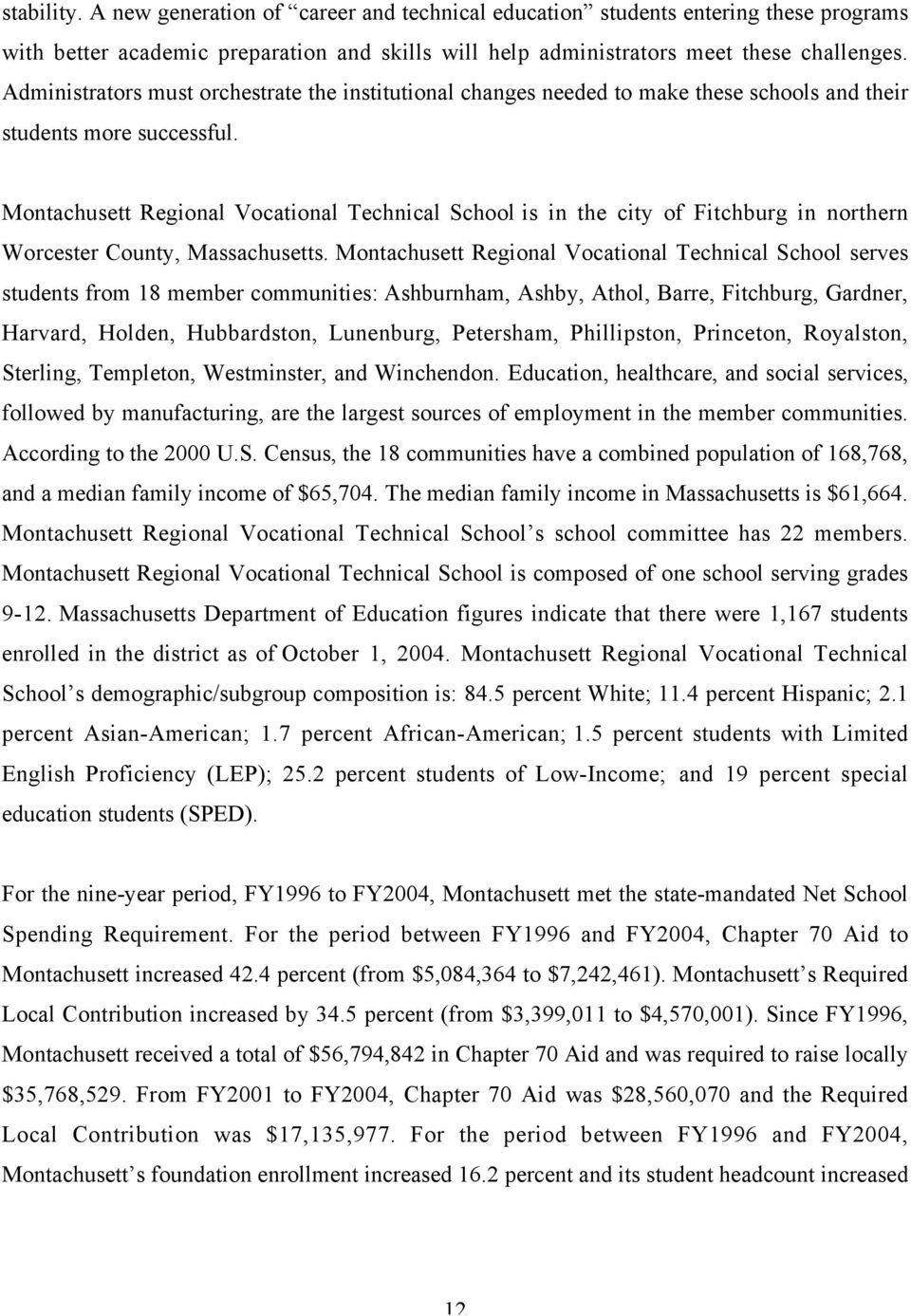 Montachusett Regional Vocational Technical School is in the city of Fitchburg in northern Worcester County, Massachusetts.