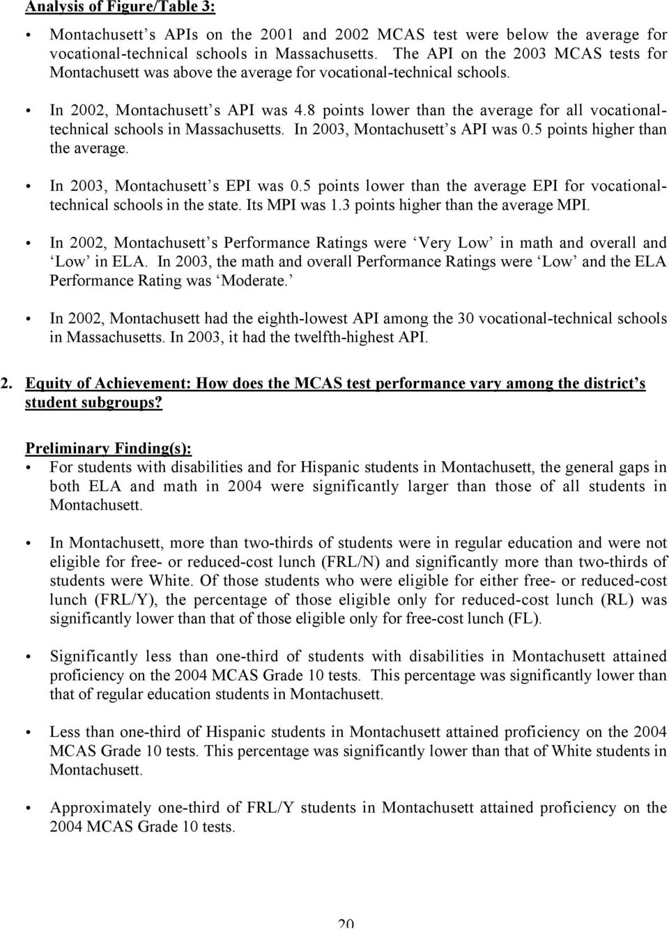 8 points lower than the average for all vocationaltechnical schools in Massachusetts. In 2003, Montachusett s API was 0.5 points higher than the average. In 2003, Montachusett s EPI was 0.