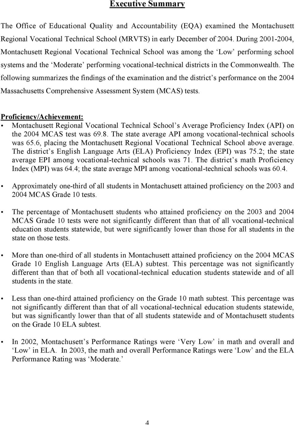The following summarizes the findings of the examination and the district s performance on the 2004 Massachusetts Comprehensive Assessment System (MCAS) tests.