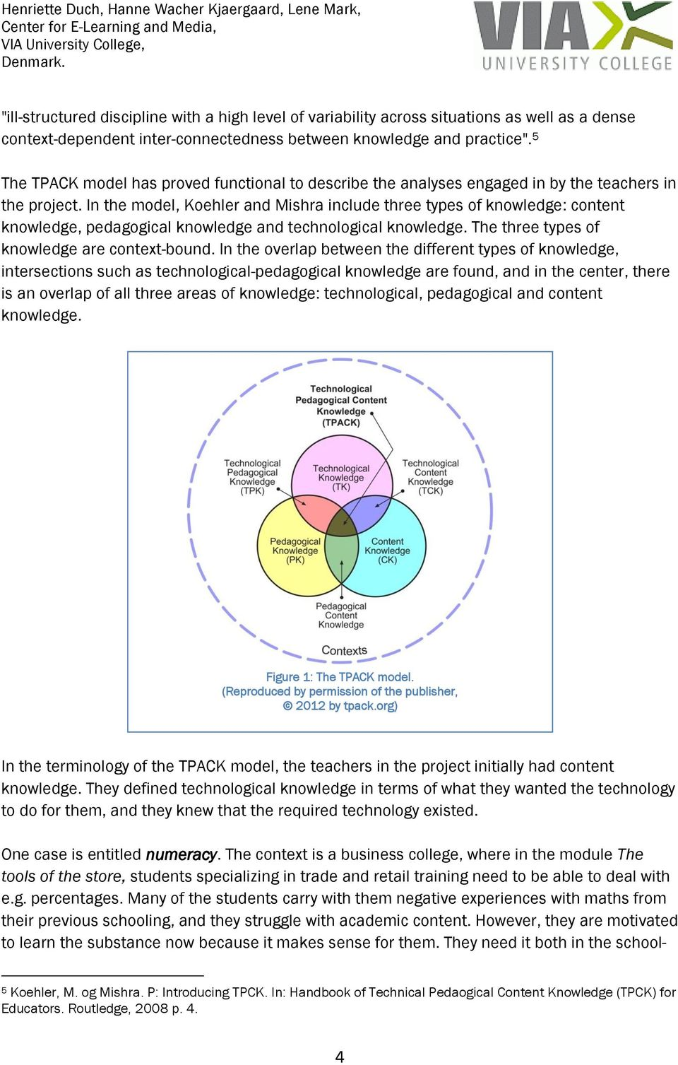 In the model, Koehler and Mishra include three types of knowledge: content knowledge, pedagogical knowledge and technological knowledge. The three types of knowledge are context-bound.