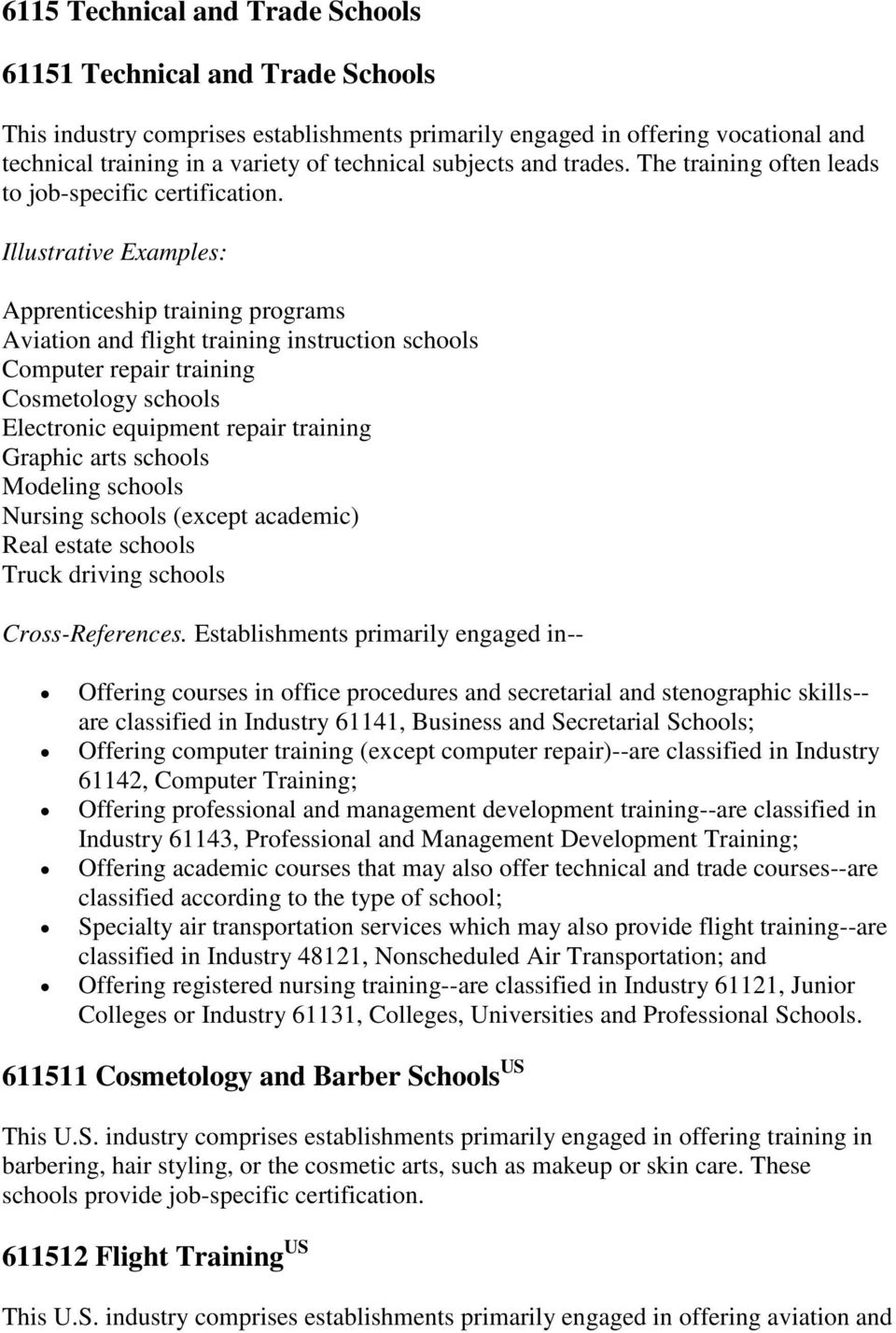Apprenticeship training programs Aviation and flight training instruction schools Computer repair training Cosmetology schools Electronic equipment repair training Graphic arts schools Modeling