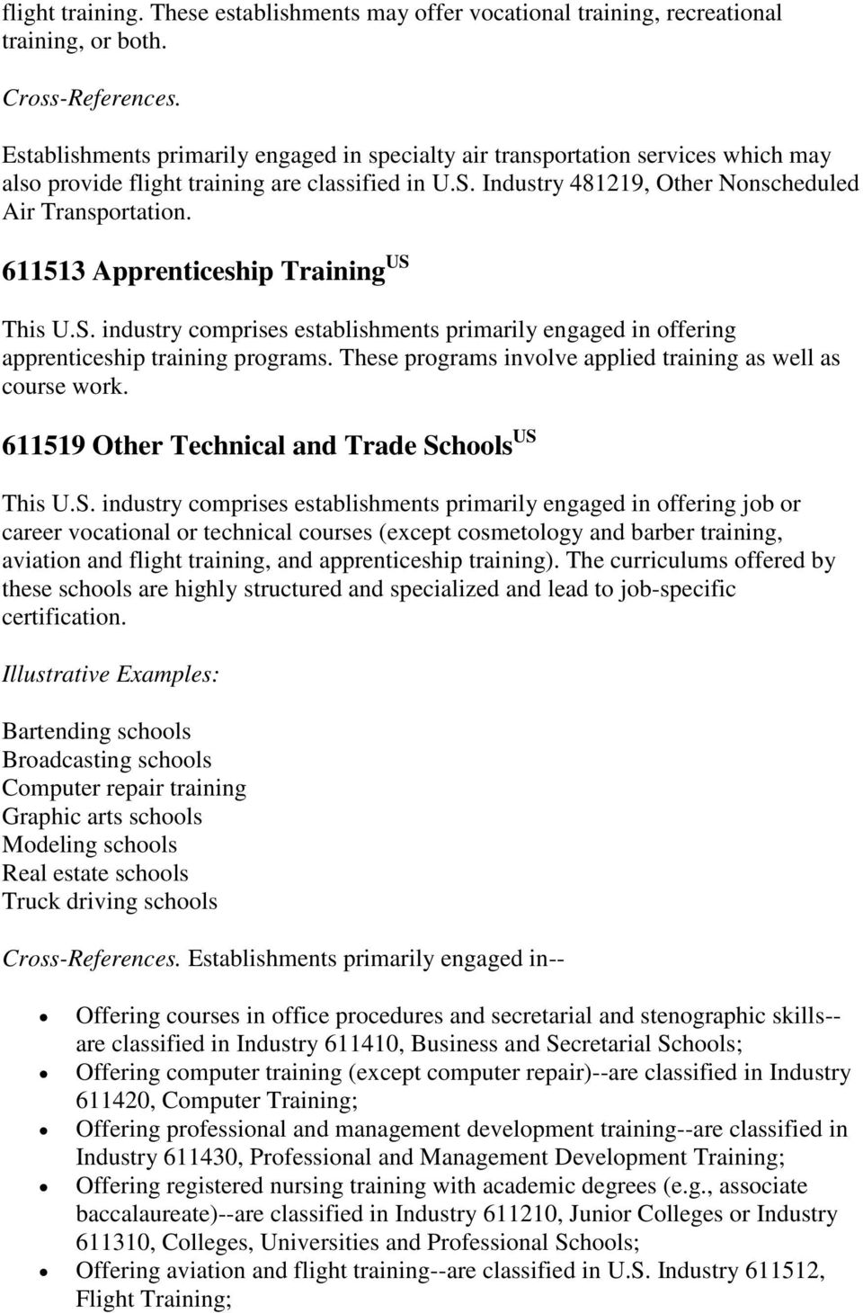 611513 Apprenticeship Training US This U.S. industry comprises establishments primarily engaged in offering apprenticeship training programs.