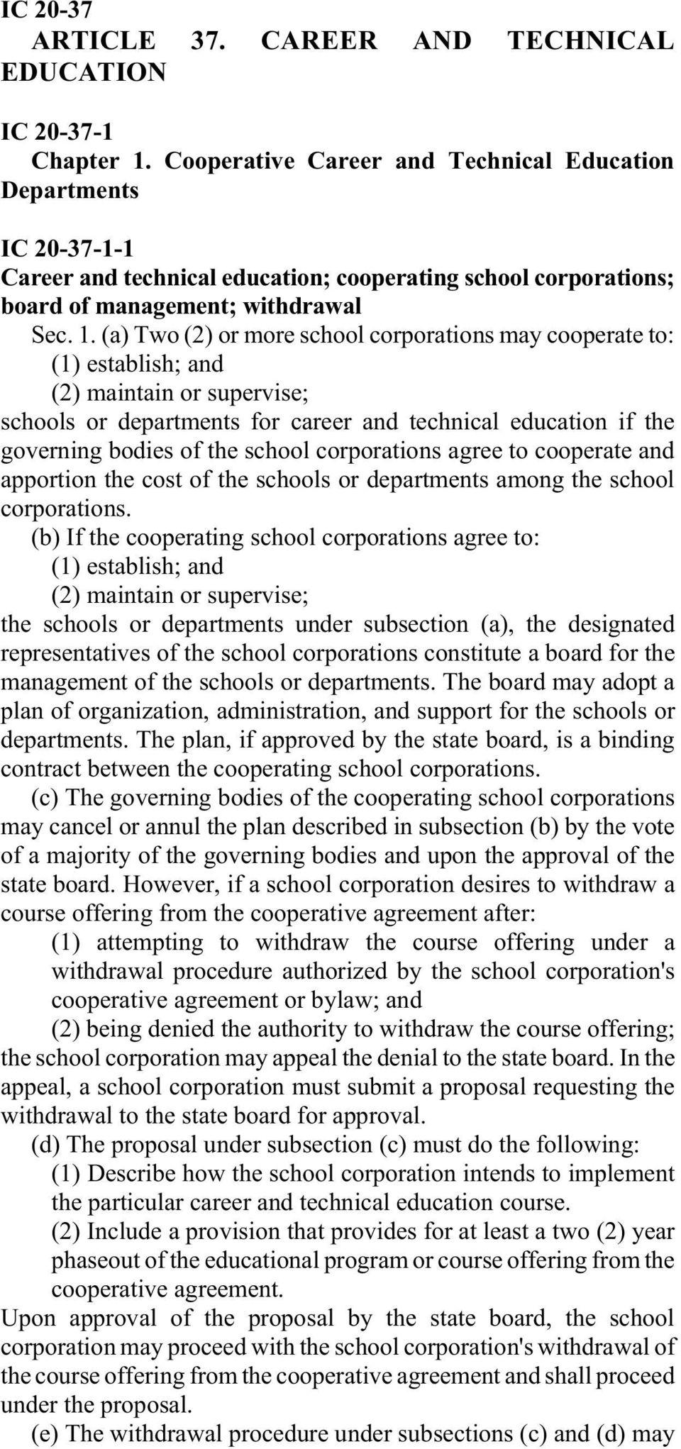 (a) Two (2) or more school corporations may cooperate to: (1) establish; and (2) maintain or supervise; schools or departments for career and technical education if the governing bodies of the school