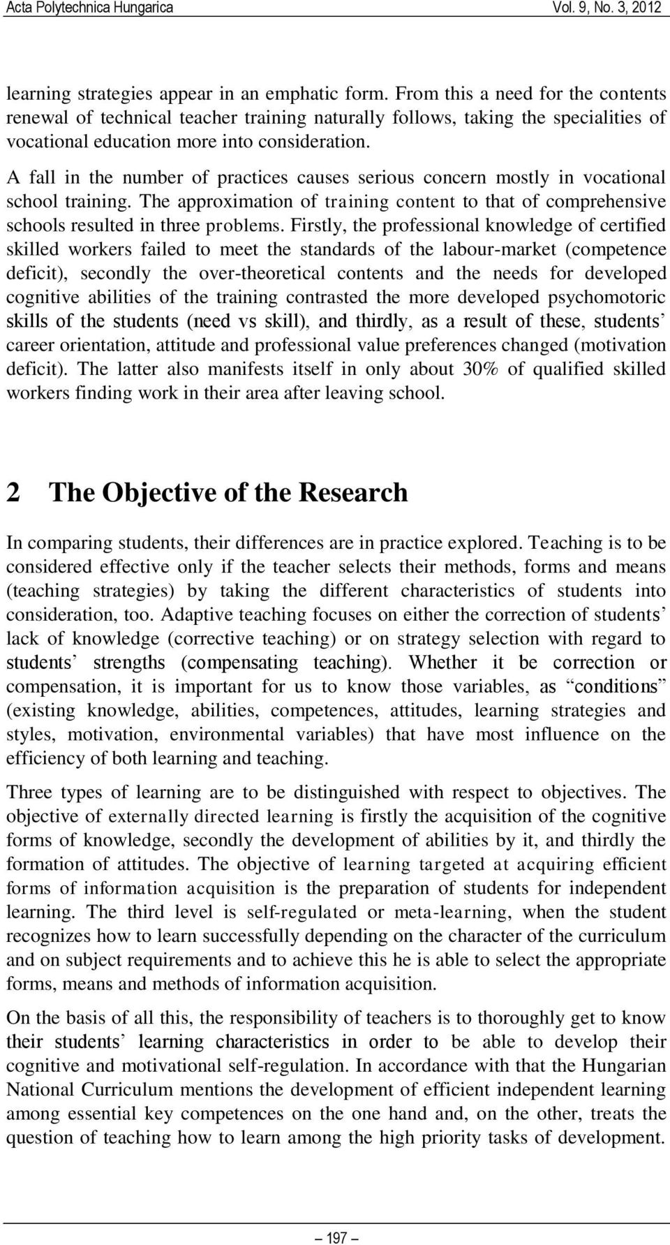 A fall in the number of practices causes serious concern mostly in vocational school training. The approximation of training content to that of comprehensive schools resulted in three problems.