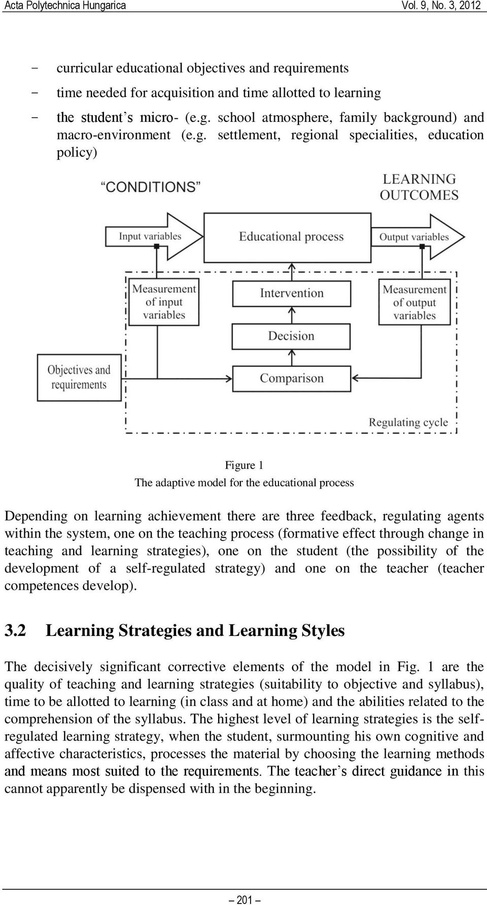 the system, one on the teaching process (formative effect through change in teaching and learning strategies), one on the student (the possibility of the development of a self-regulated strategy) and