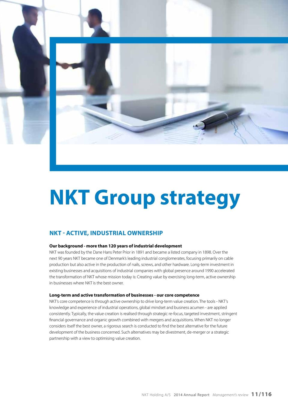 Over the next 90 years NKT became one of Denmark s leading industrial conglomerates, focusing primarily on cable production but also active in the production of nails, screws, and other hardware.