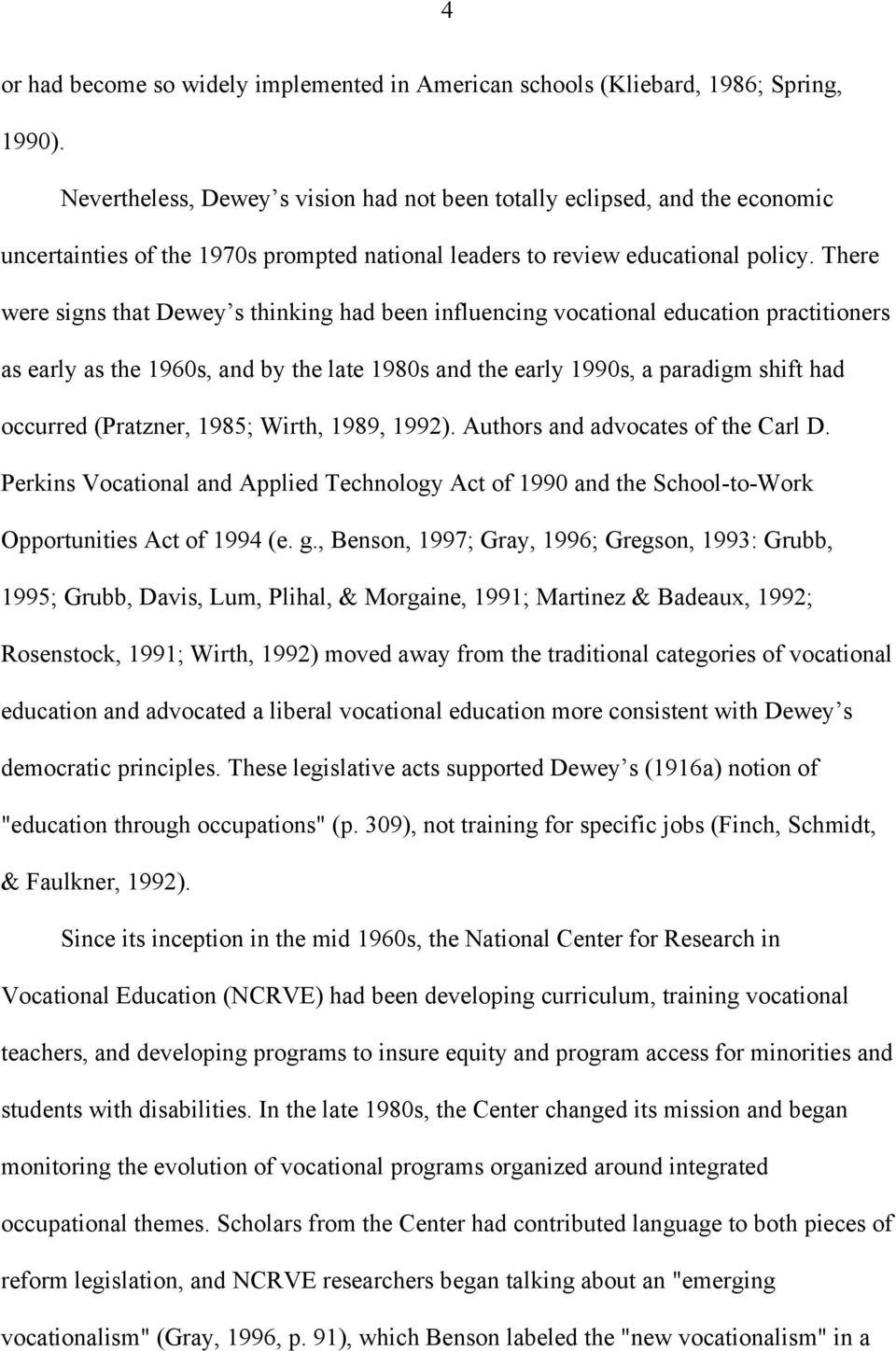 There were signs that Dewey s thinking had been influencing vocational education practitioners as early as the 1960s, and by the late 1980s and the early 1990s, a paradigm shift had occurred