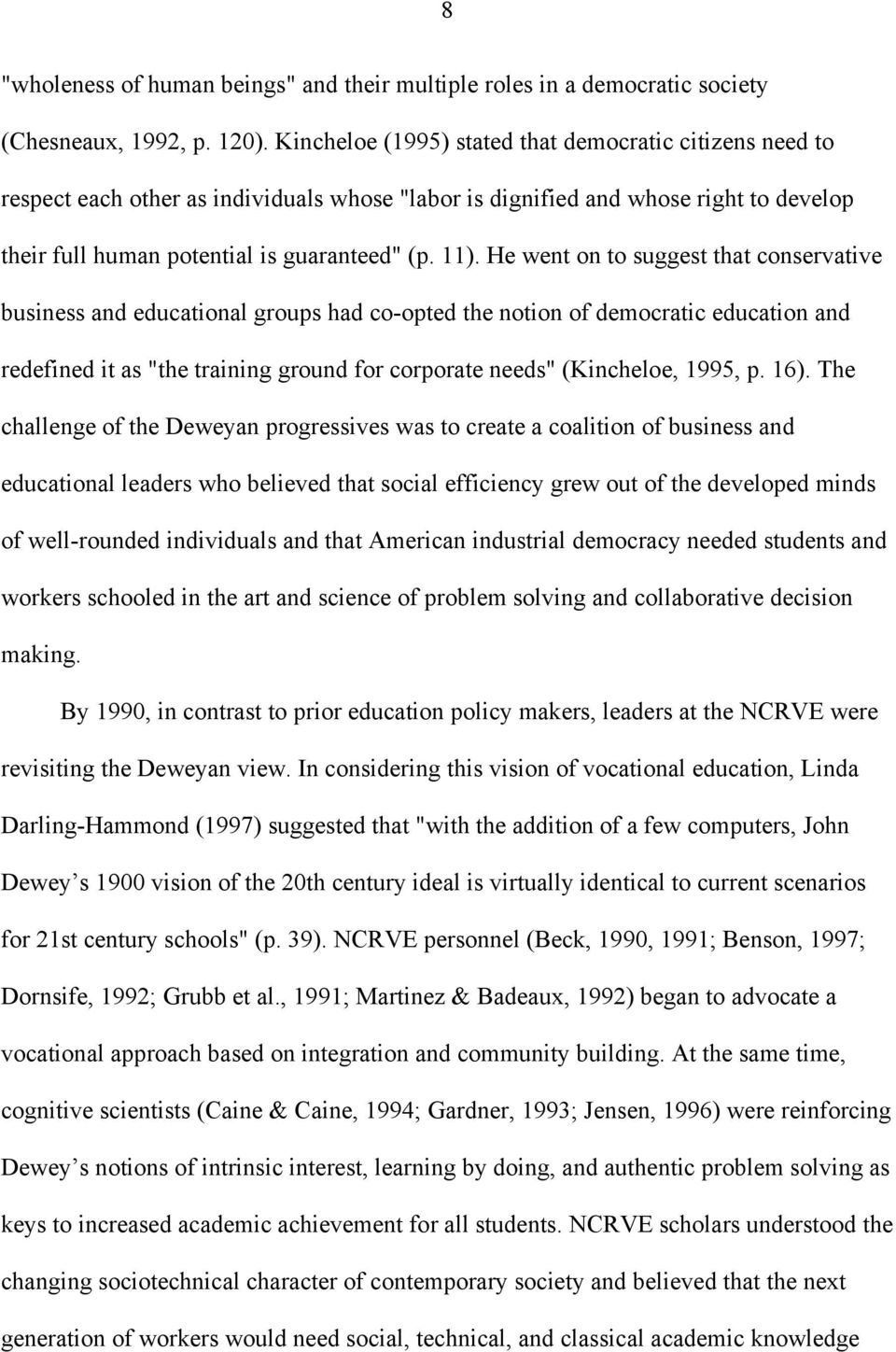 "He went on to suggest that conservative business and educational groups had co-opted the notion of democratic education and redefined it as ""the training ground for corporate needs"" (Kincheloe, 1995,"
