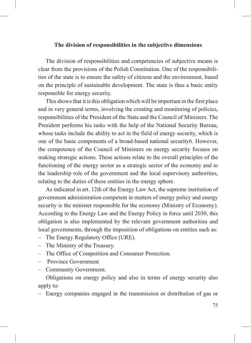 The state is thus a basic entity responsible for energy security.