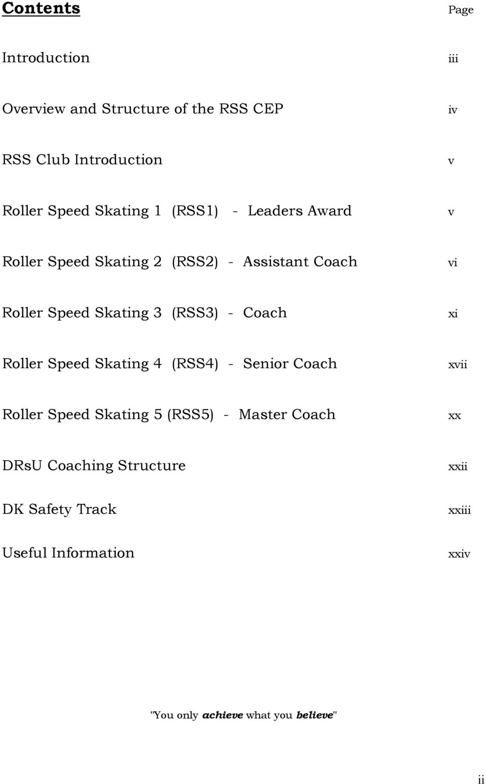 (RSS3) - Coach xi Roller Speed Skating 4 (RSS4) - Senior Coach xvii Roller Speed Skating 5 (RSS5) - Master