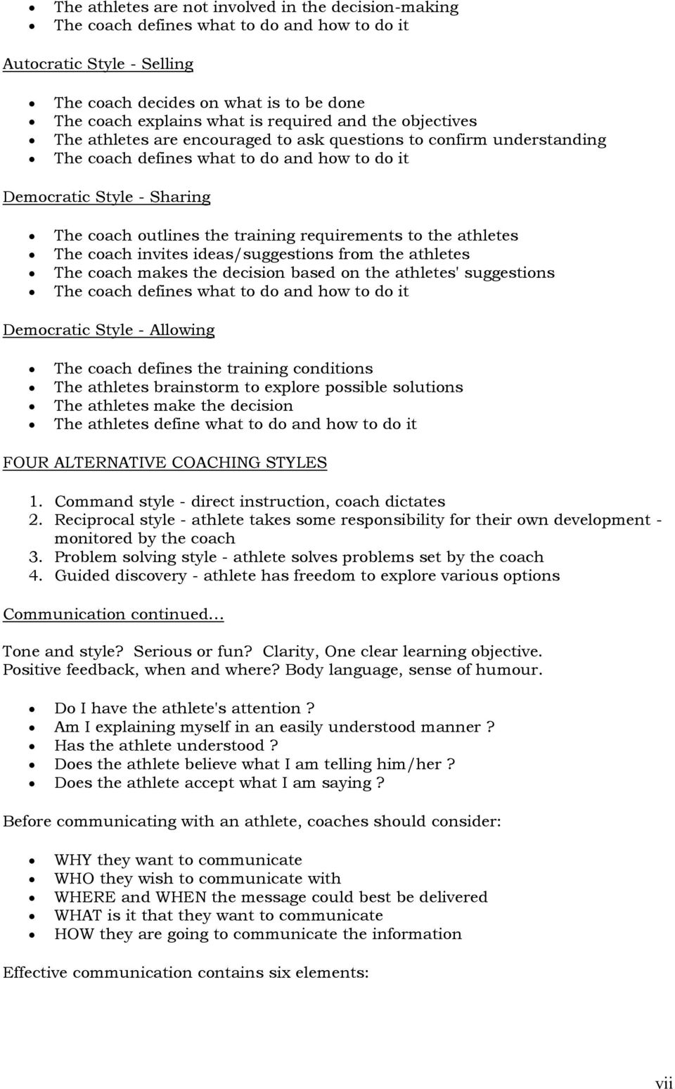 training requirements to the athletes The coach invites ideas/suggestions from the athletes The coach makes the decision based on the athletes' suggestions The coach defines what to do and how to do