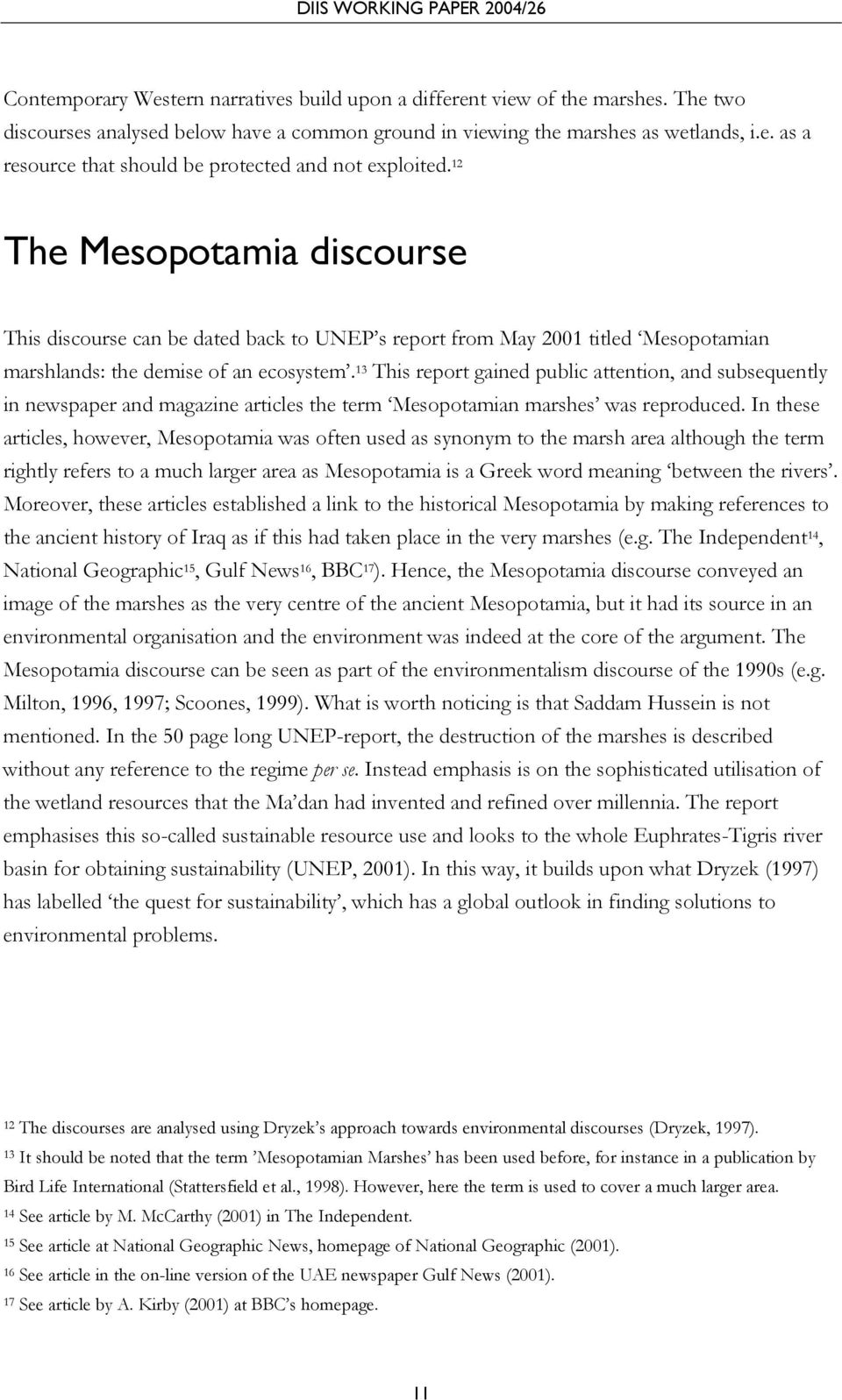 13 This report gained public attention, and subsequently in newspaper and magazine articles the term Mesopotamian marshes was reproduced.