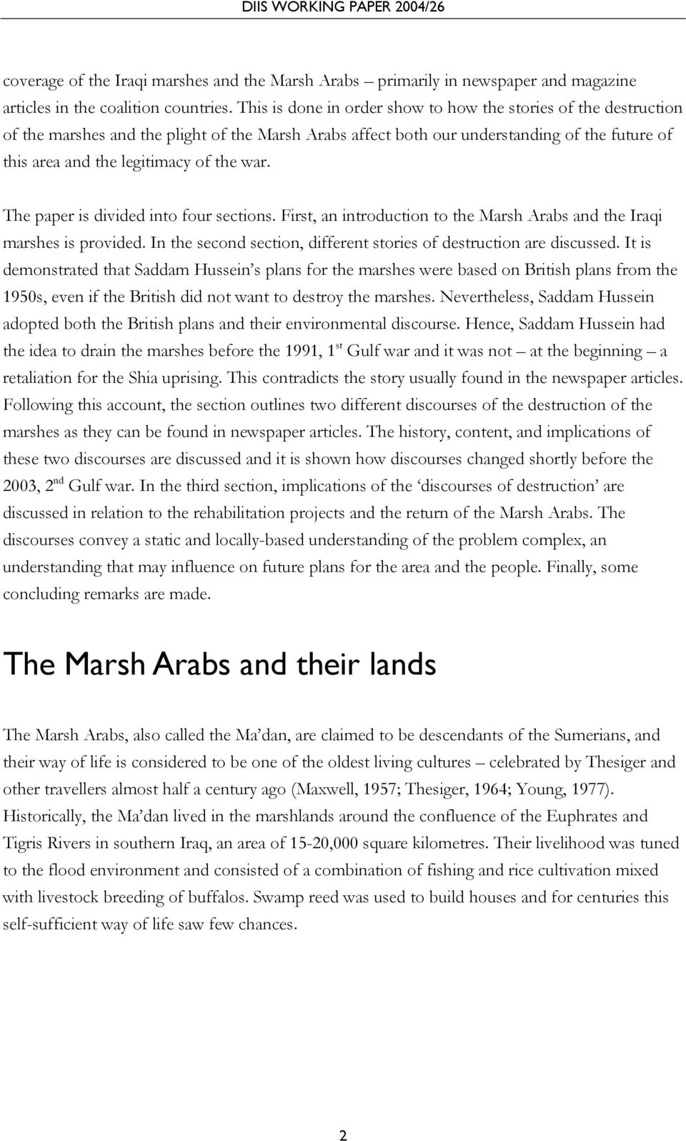 war. The paper is divided into four sections. First, an introduction to the Marsh Arabs and the Iraqi marshes is provided. In the second section, different stories of destruction are discussed.