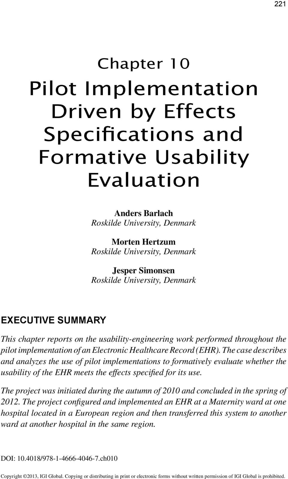 The case describes and analyzes the use of pilot implementations to formatively evaluate whether the usability of the EHR meets the effects specified for its use.