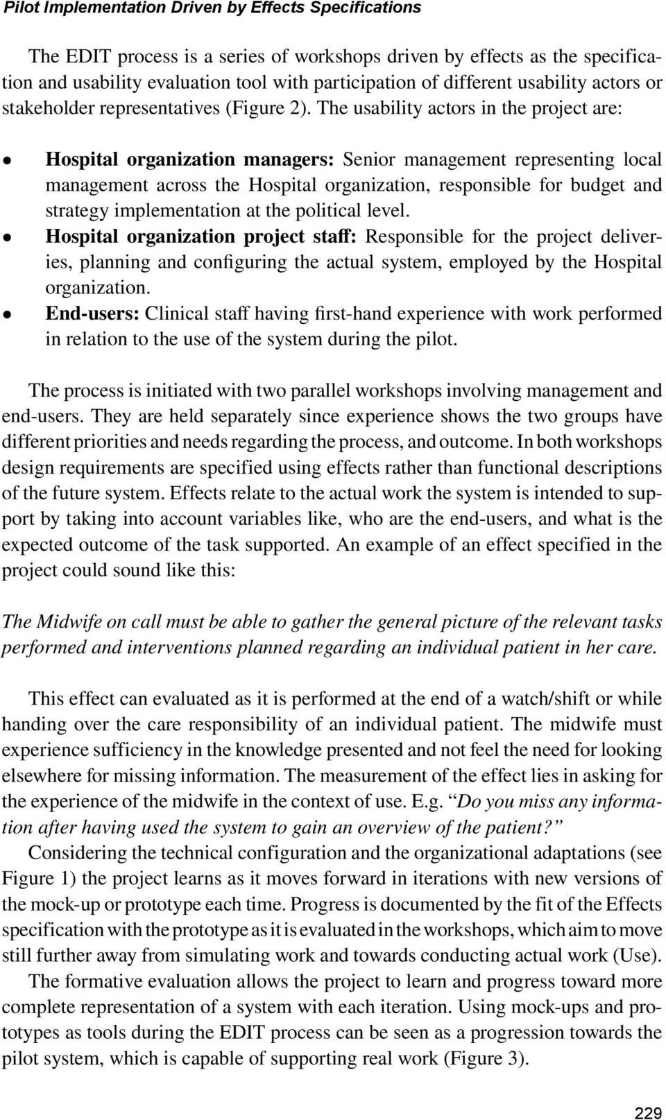 implementation at the political level. Hospital organization project staff: Responsible for the project deliveries, planning and configuring the actual system, employed by the Hospital organization.