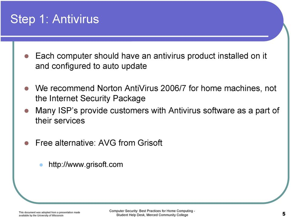 Package Many ISP s provide customers with Antivirus software as a part of their services Free