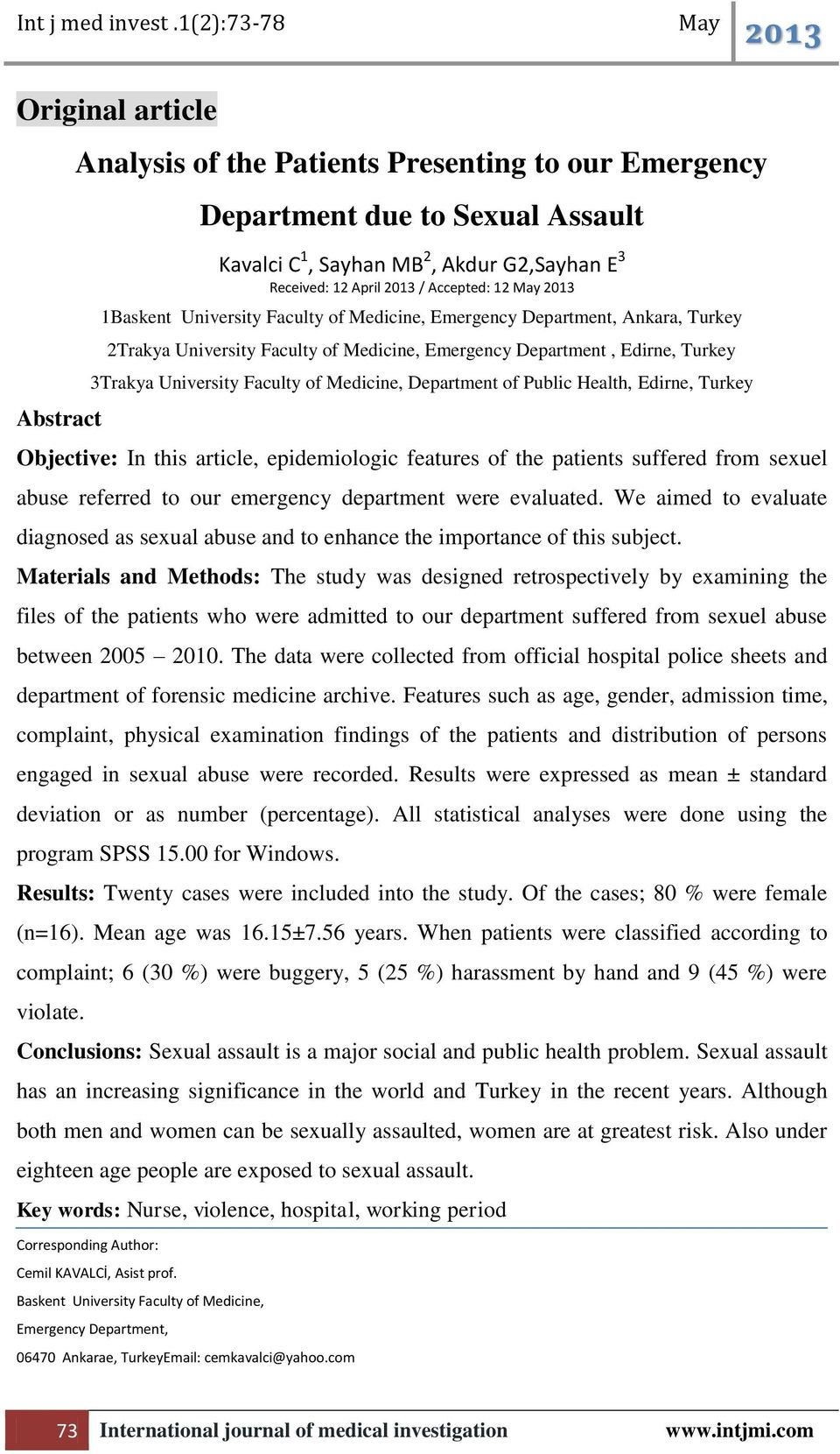 Department of Public Health, Edirne, Turkey Objective: In this article, epidemiologic features of the patients suffered from sexuel abuse referred to our emergency department were evaluated.