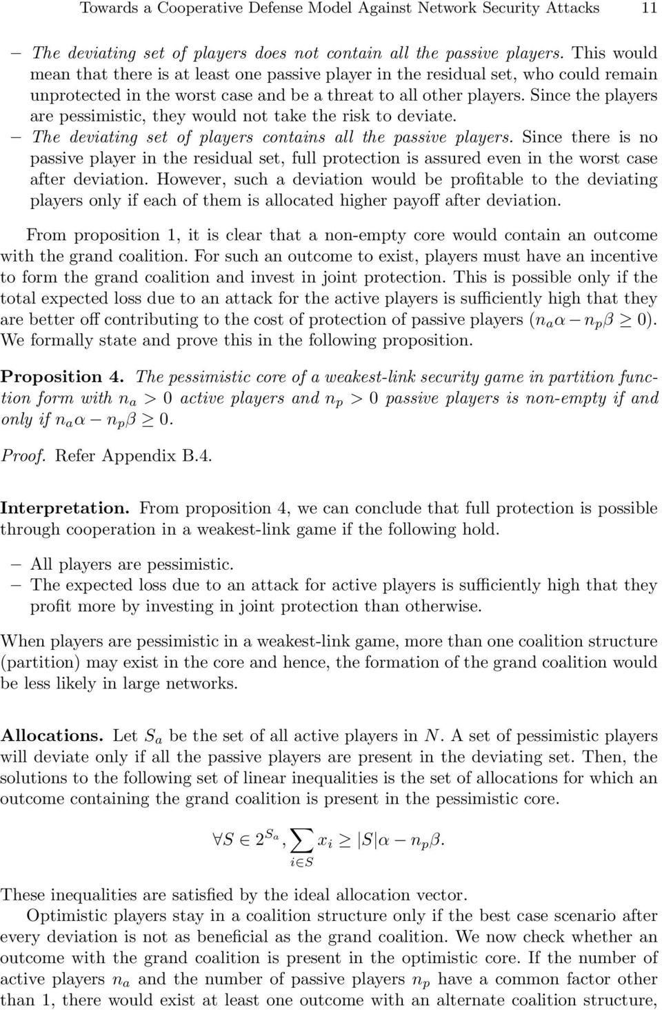Since the players are pessimistic, they would not take the risk to deviate. The deviating set of players contains all the passive players.