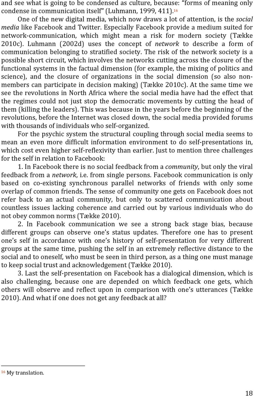 especiallyfacebookprovideamediumsuitedfor network communication, which might mean a risk for modern society (Tække 2010c).