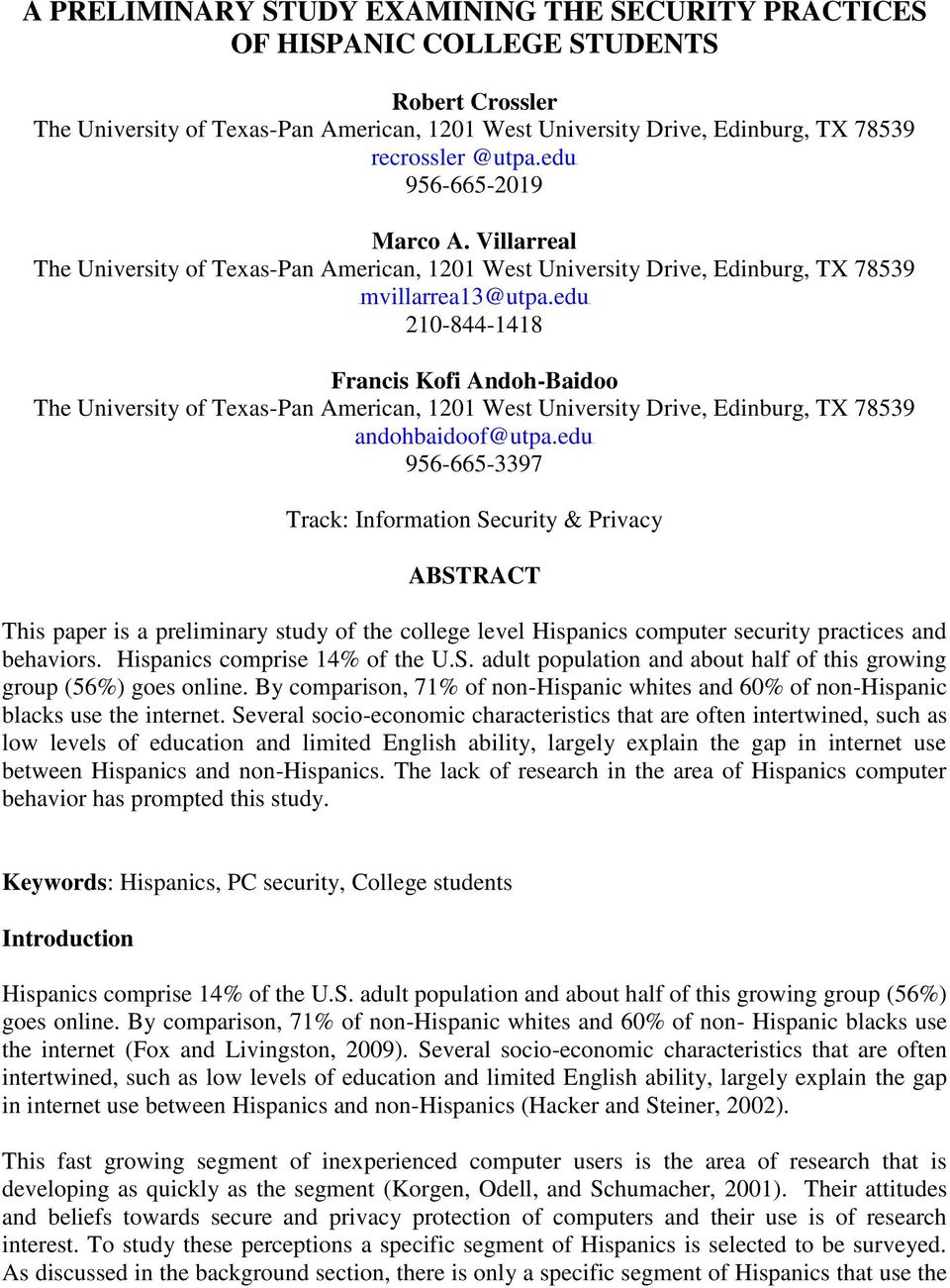 eduh 956-665-3397 Track: Information Security & Privacy ABSTRACT This paper is a preliminary study of the college level Hispanics computer security practices and behaviors.