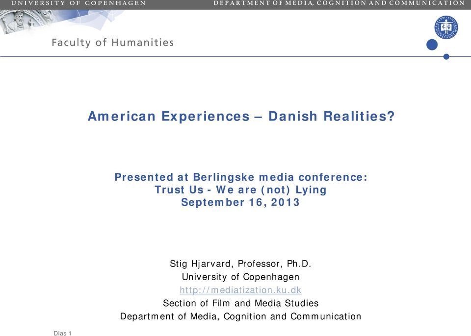 Presented at Berlingske media conference: Trust Us - We are (not) Lying September 16, 2013 Stig