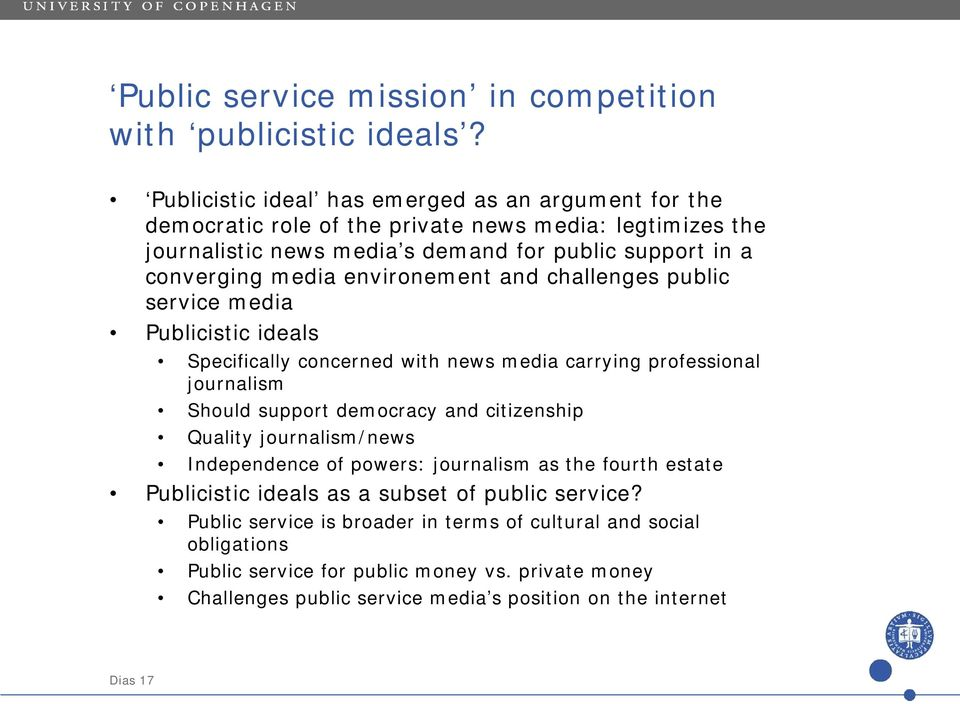 environement and challenges public service media Publicistic ideals Specifically concerned with news media carrying professional journalism Should support democracy and citizenship