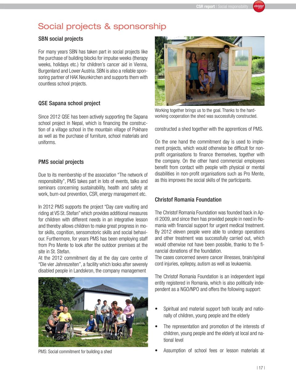 QSE Sapana school project Since 2012 QSE has been actively supporting the Sapana school project in Nepal, which is financing the construction of a village school in the mountain village of Pokhare as