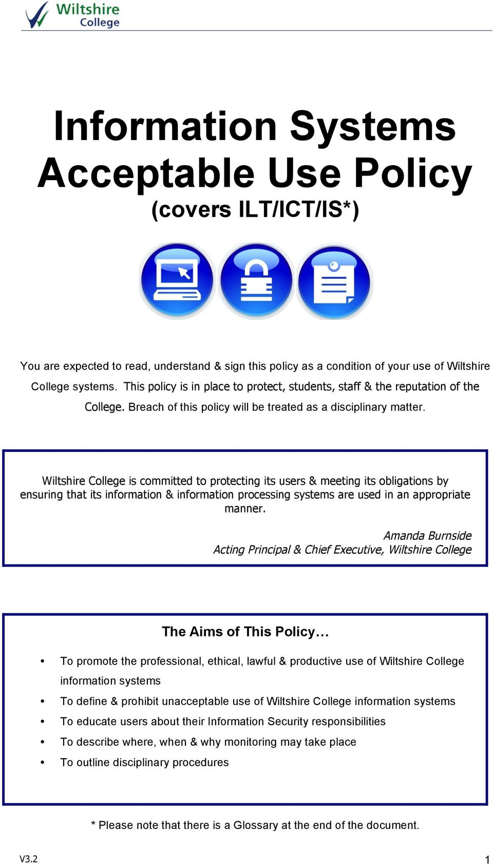 Wiltshire College is committed to protecting its users & meeting its obligations by ensuring that its information & information processing systems are used in an appropriate manner.