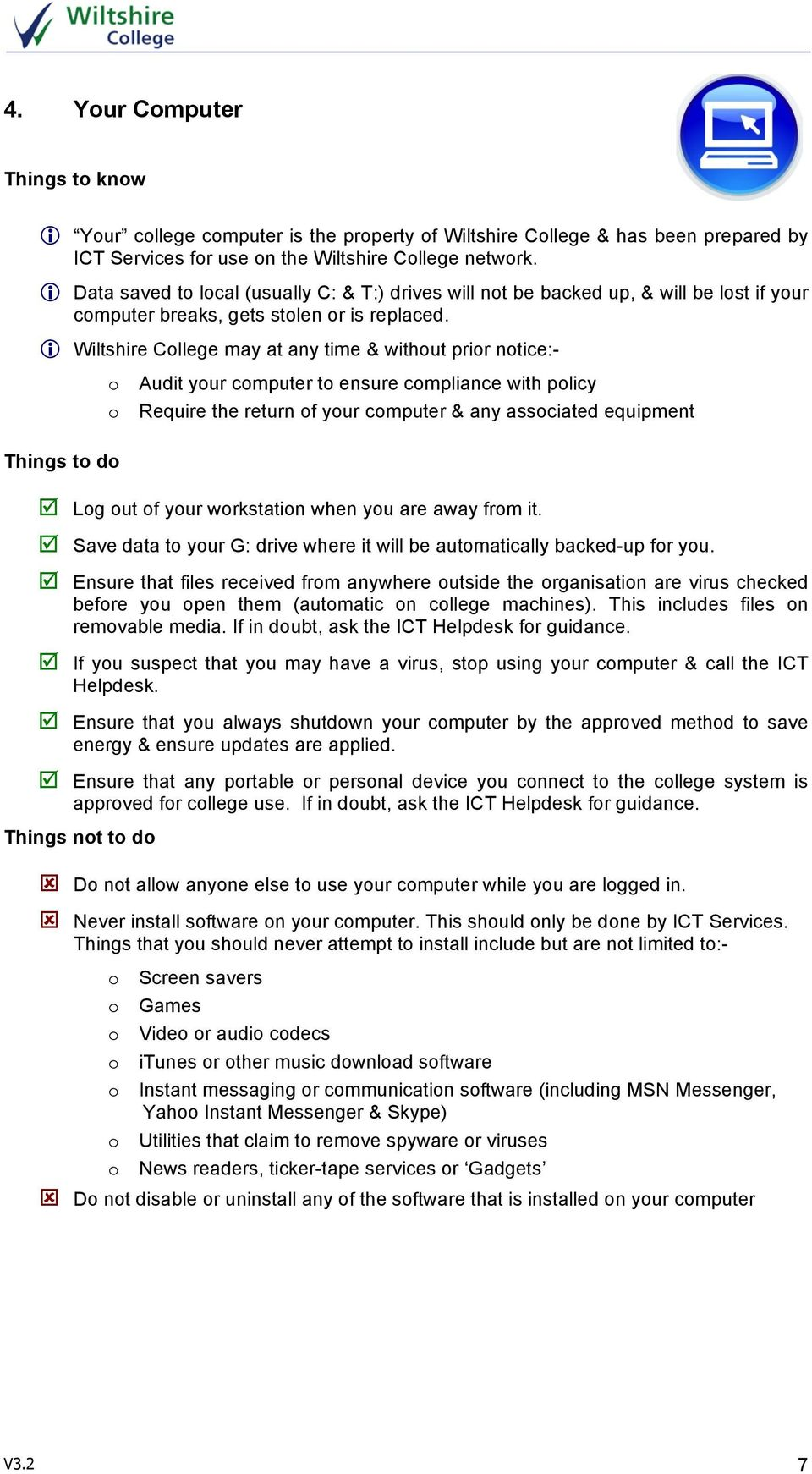 Wiltshire College may at any time & without prior notice:- o Audit your computer to ensure compliance with policy o Require the return of your computer & any associated equipment Things to do þ Log