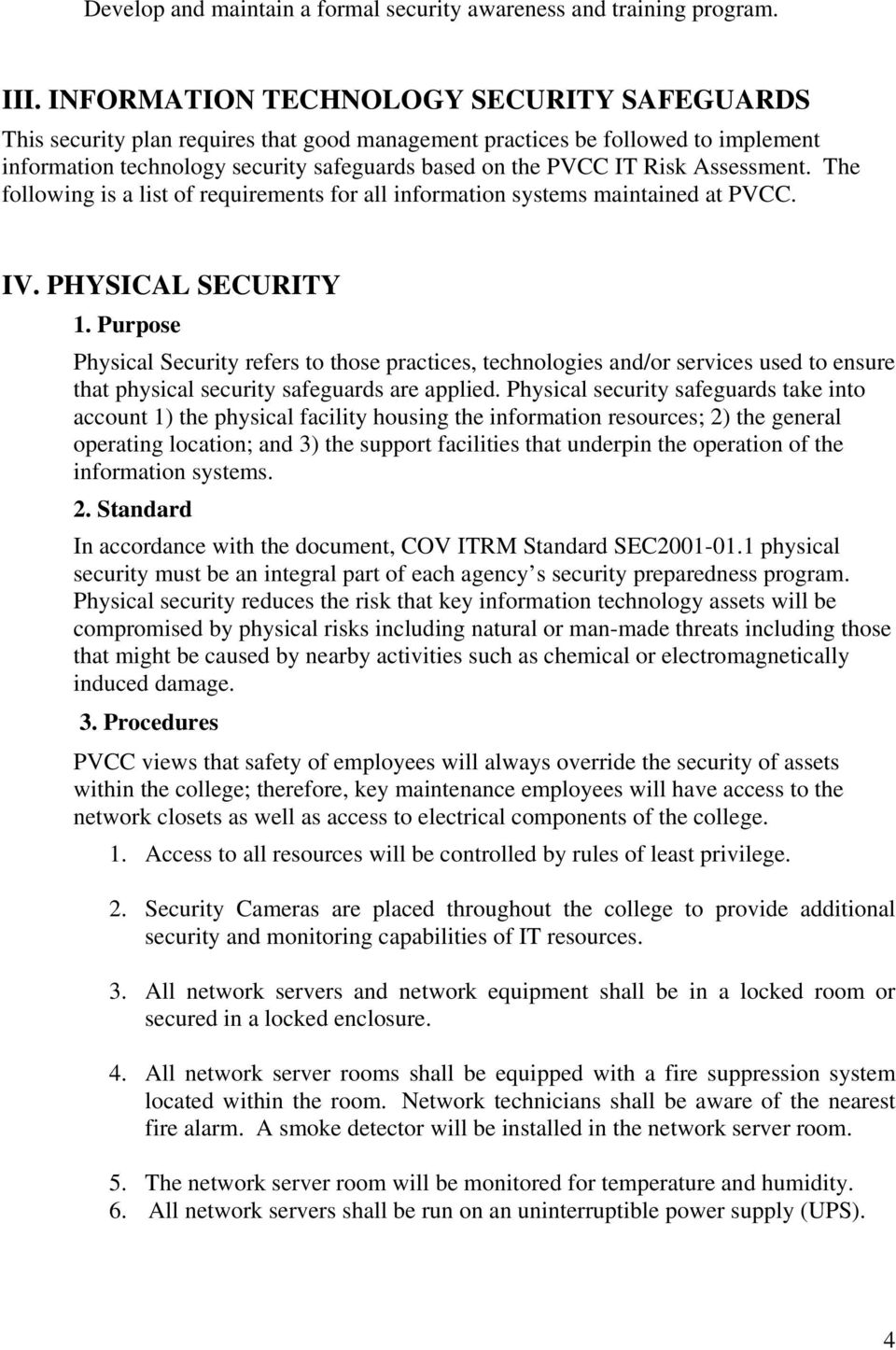 Assessment. The following is a list of requirements for all information systems maintained at PVCC. IV. PHYSICAL SECURITY 1.