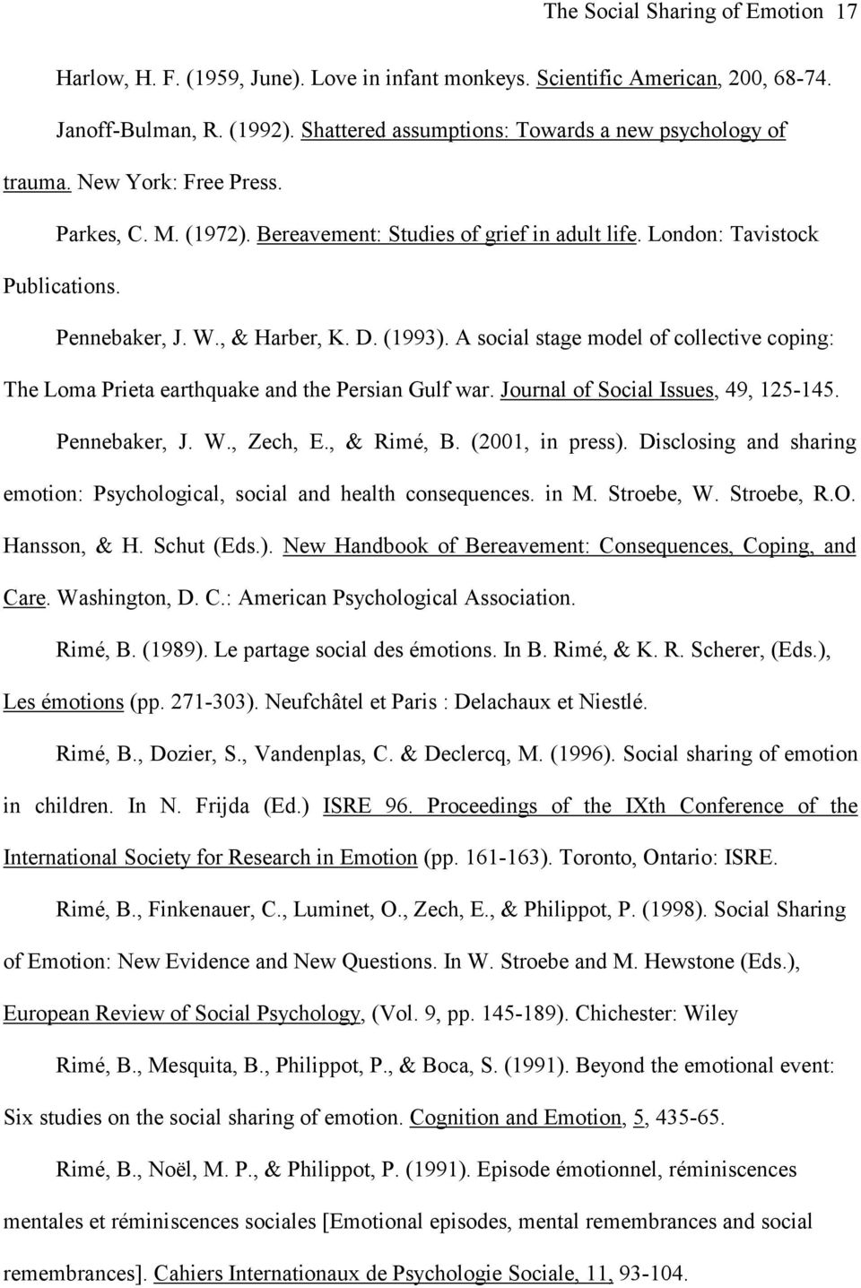 , & Harber, K. D. (1993). A social stage model of collective coping: The Loma Prieta earthquake and the Persian Gulf war. Journal of Social Issues, 49, 125-145. Pennebaker, J. W., Zech, E., & Rimé, B.
