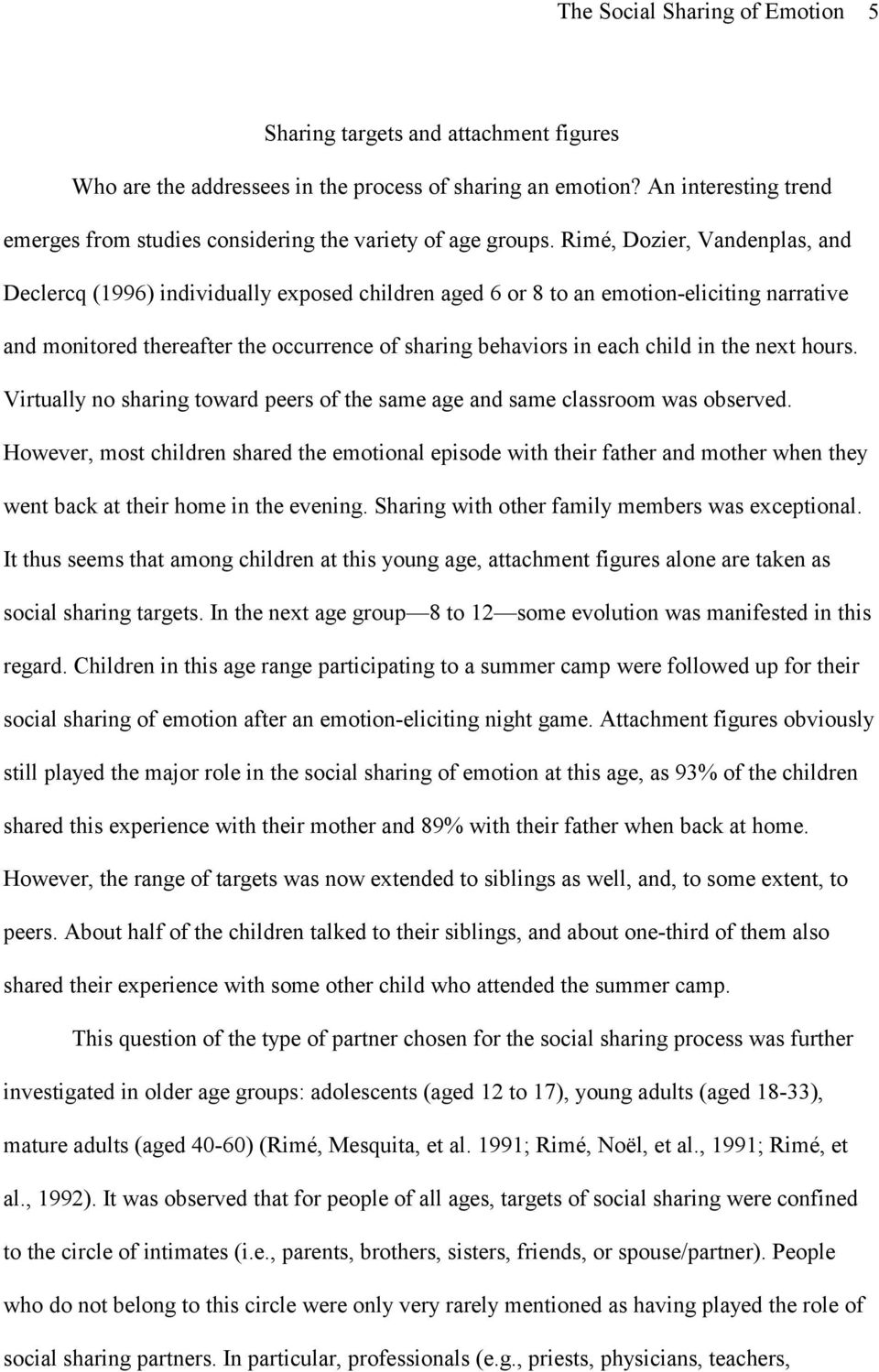 Rimé, Dozier, Vandenplas, and Declercq (1996) individually exposed children aged 6 or 8 to an emotion-eliciting narrative and monitored thereafter the occurrence of sharing behaviors in each child in