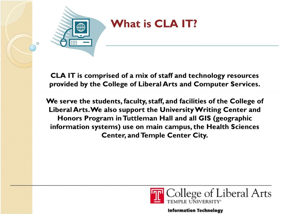 Computer Services. We serve the students, faculty, staff, and facilities of the College of Liberal Arts.