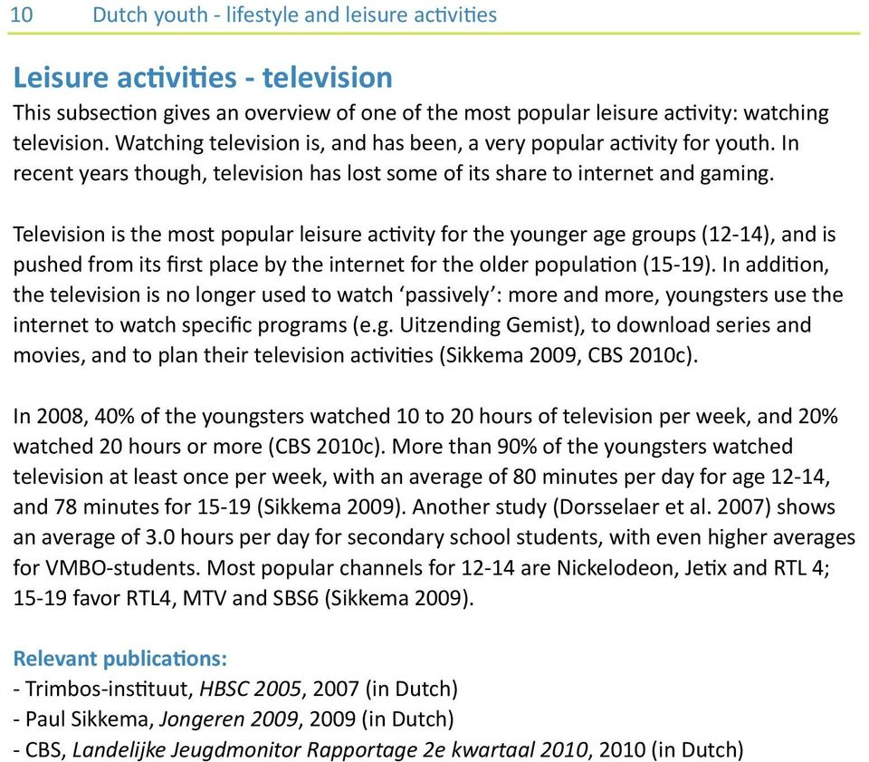 Television is the most popular leisure ac6vity for the younger age groups (12 14), and is pushed from its first place by the internet for the older popula6on (15 19).
