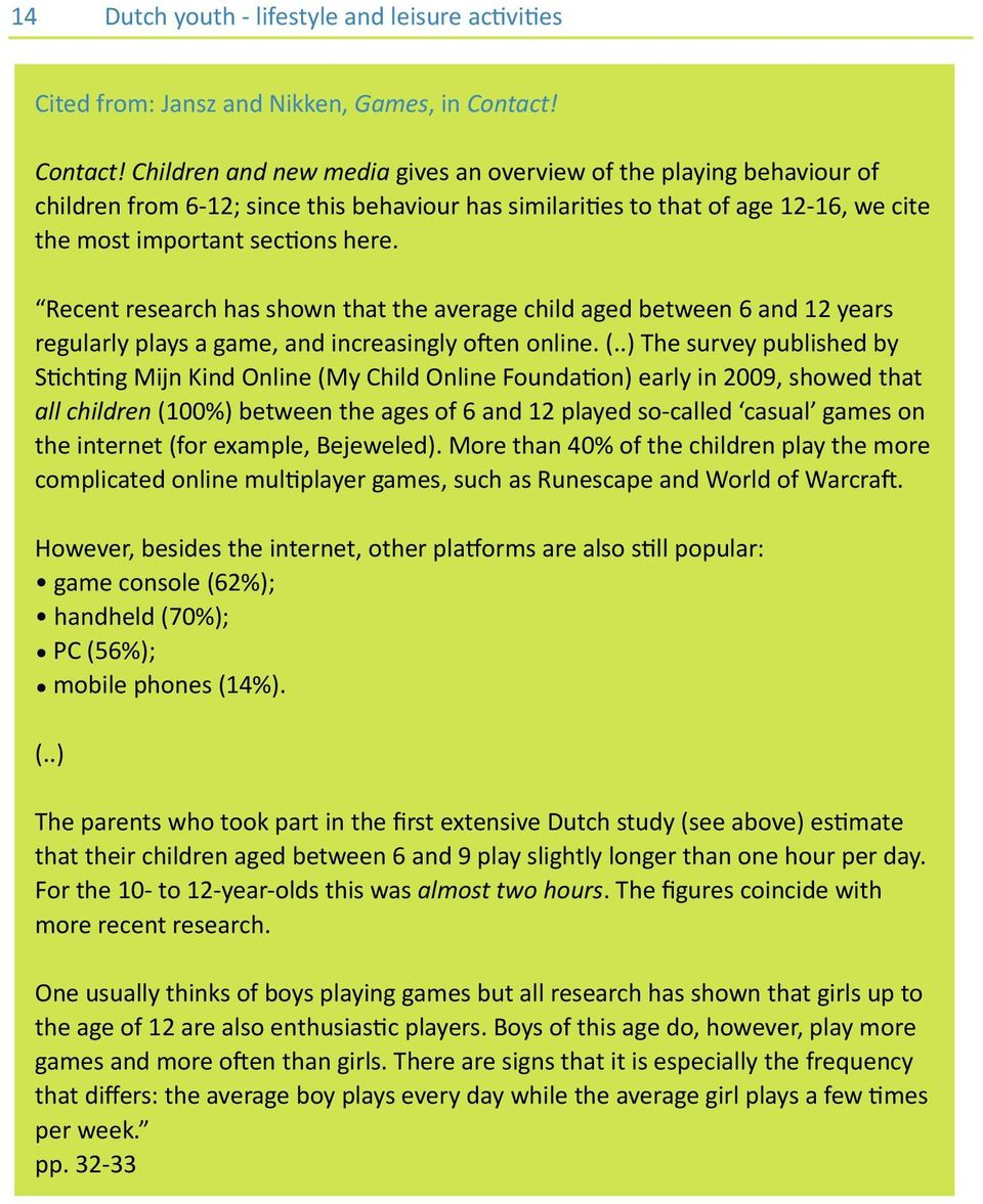 Recent research has shown that the average child aged between 6 and 12 years regularly plays a game, and increasingly oien online. (.
