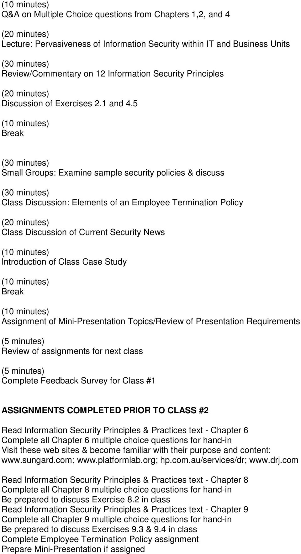 5 Small Groups: Examine sample security policies & discuss Class Discussion: Elements of an Employee Termination Policy Class Discussion of Current Security News Introduction of Class Case Study