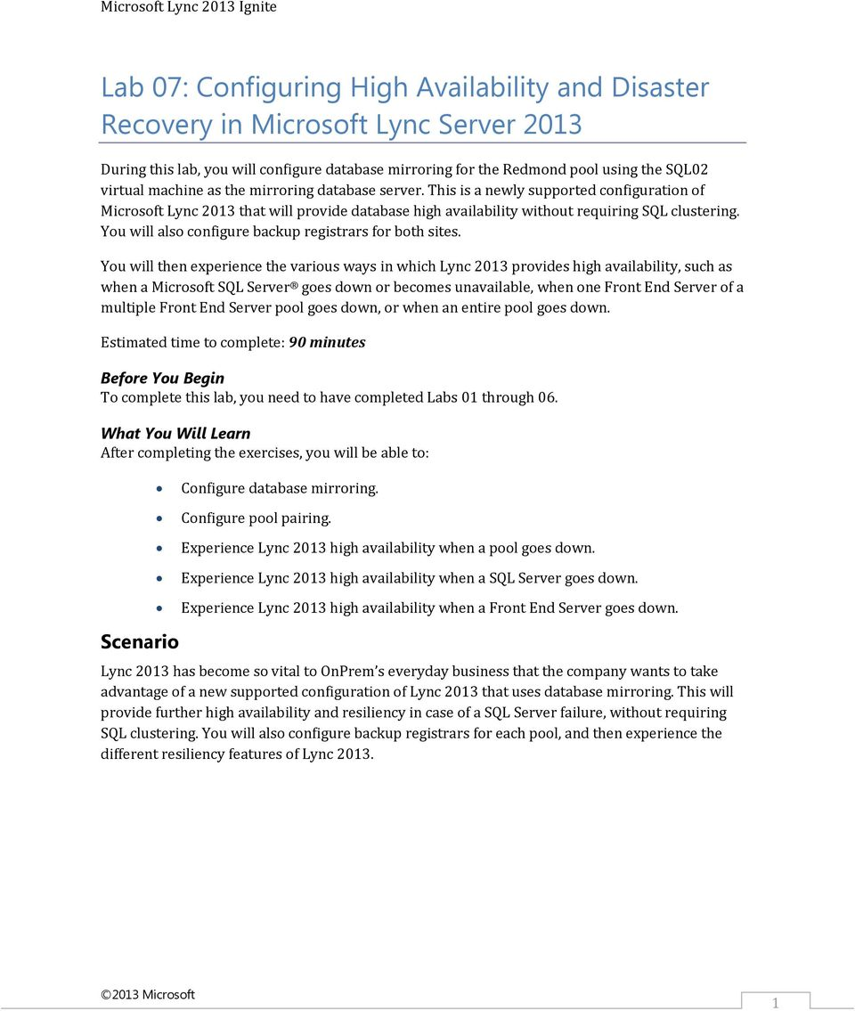 This is a newly supported configuration of Microsoft Lync 2013 that will provide database high availability without requiring SQL clustering. You will also configure backup registrars for both sites.