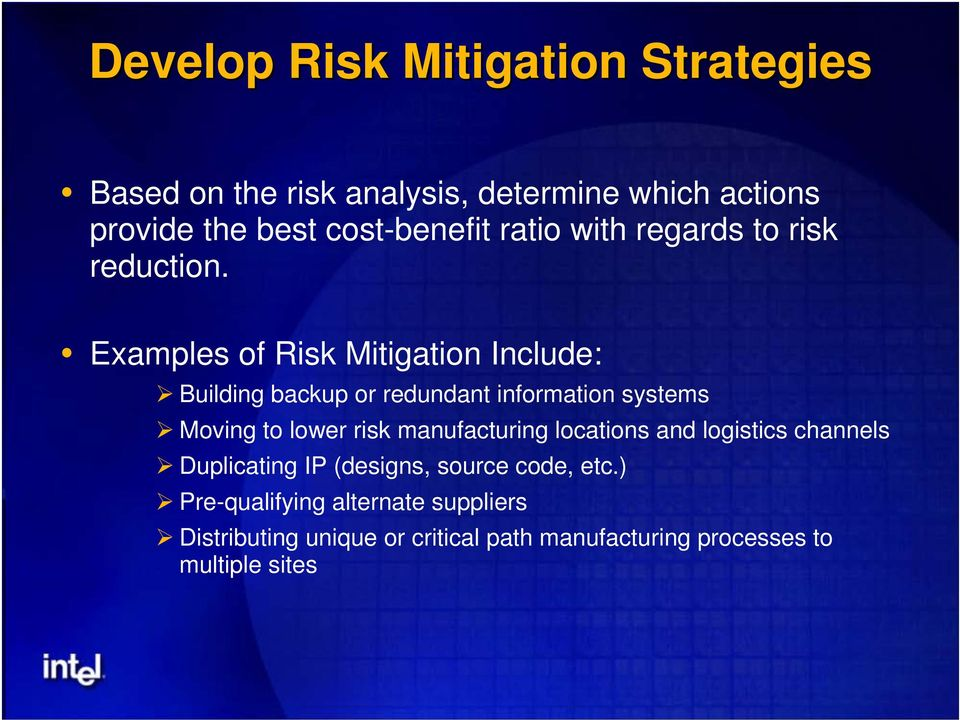Examples of Risk Mitigation Include: Building backup or redundant information systems Moving to lower risk