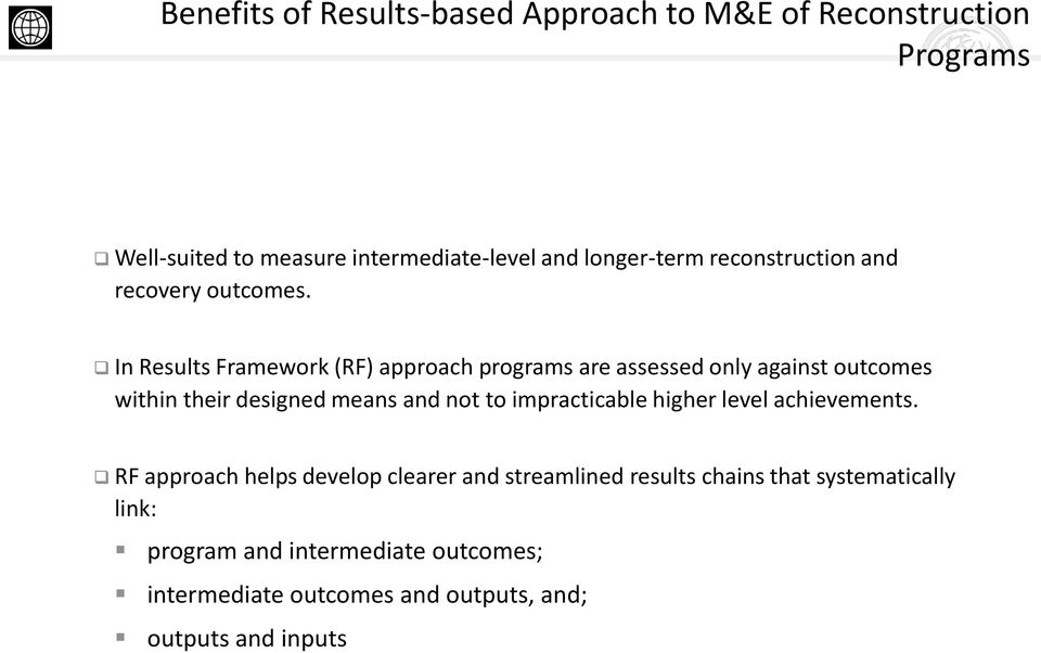 In Results Framework (RF) approach programs are assessed only against outcomes within their designed means and not to