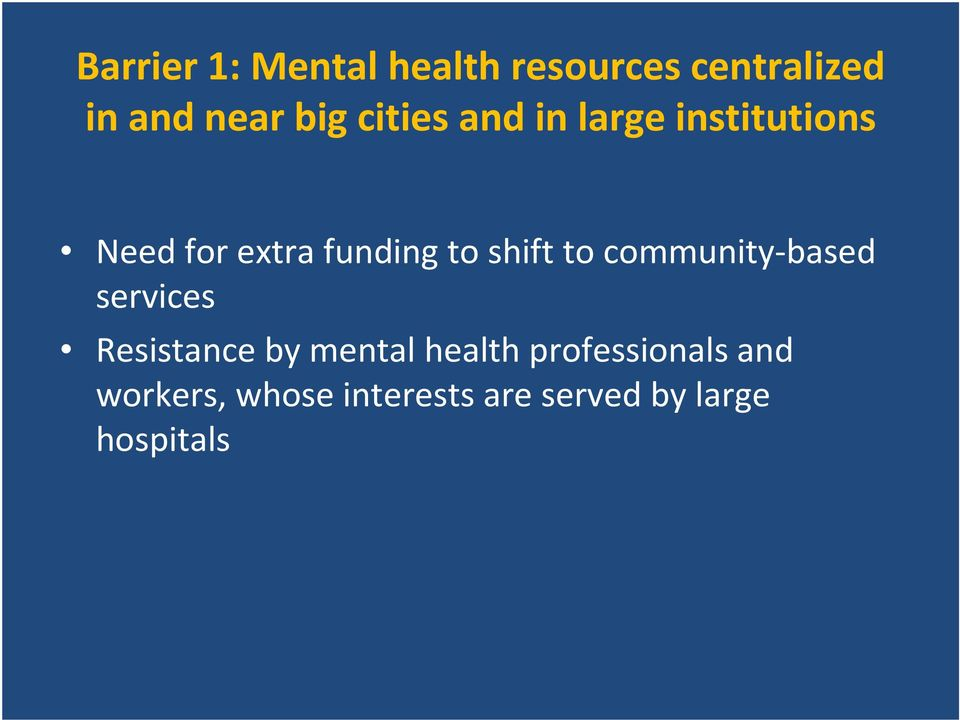 shift to community-based services Resistance by mental health