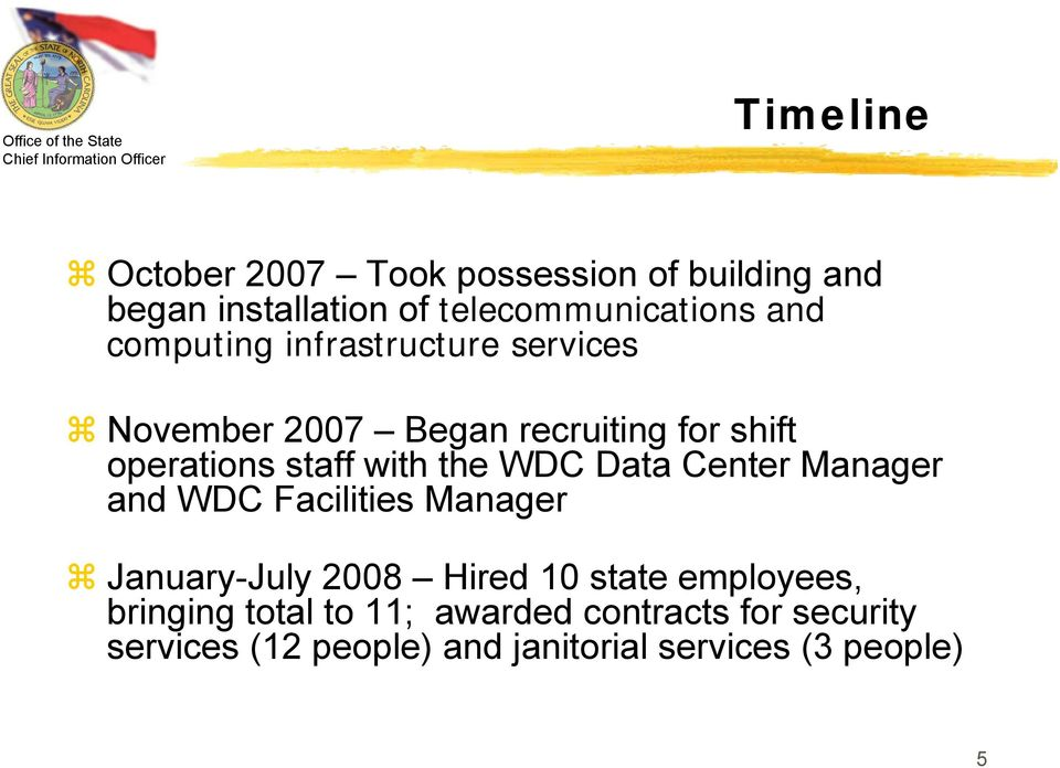 WDC Data Center Manager and WDC Facilities Manager January-July 2008 Hired 10 state employees,