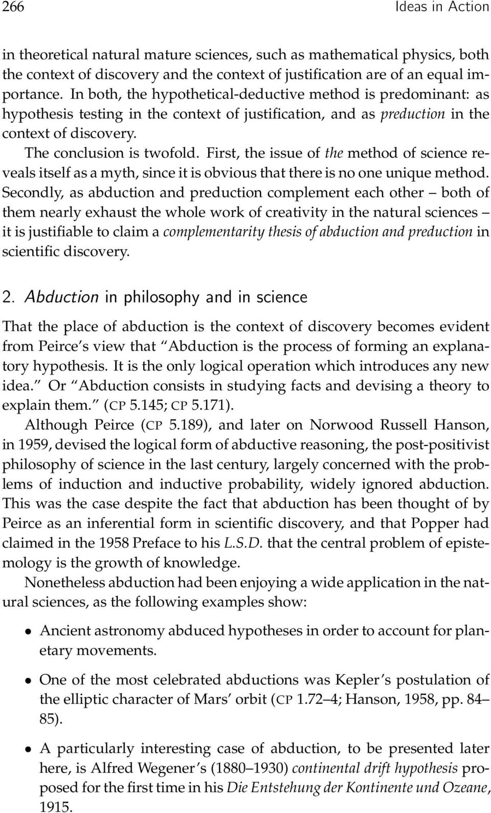 First, the issue of the method of science revealsitselfasamyth,sinceitisobviousthatthereisnooneuniquemethod.
