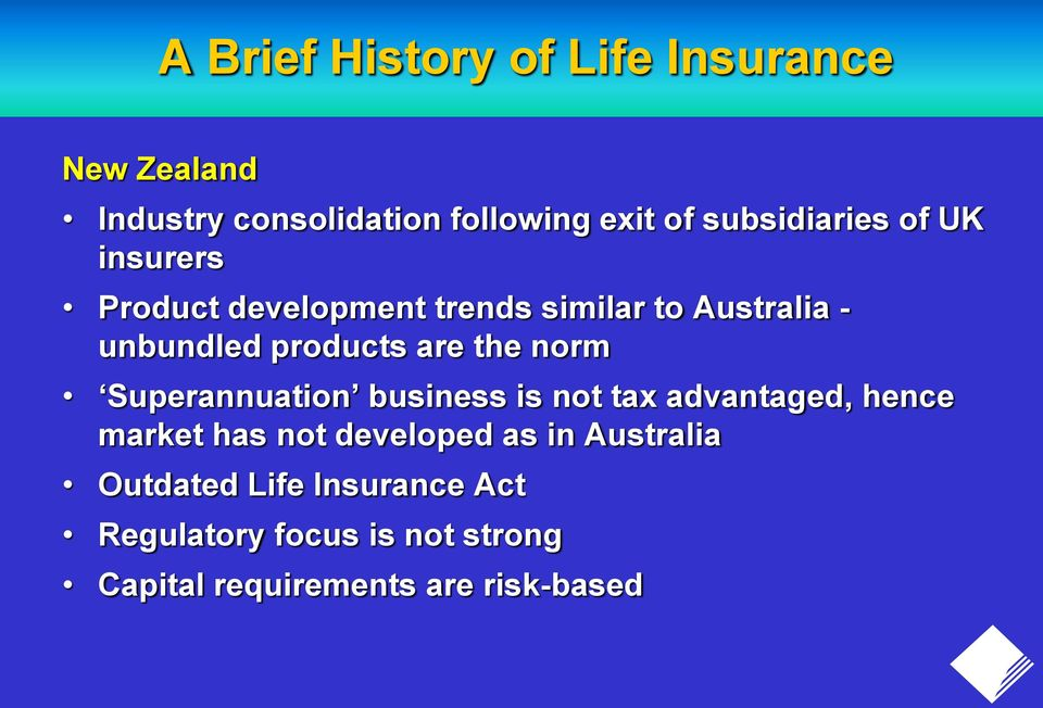 are the norm Superannuation business is not tax advantaged, hence market has not developed as in