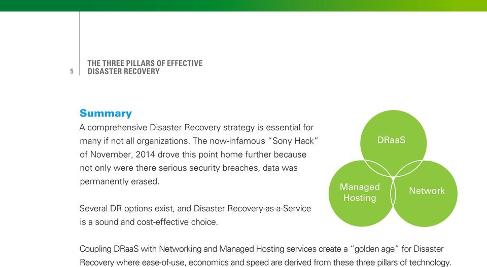 Several DR options exist, and Disaster Recovery-as-a-Service is a sound and cost-effective choice.