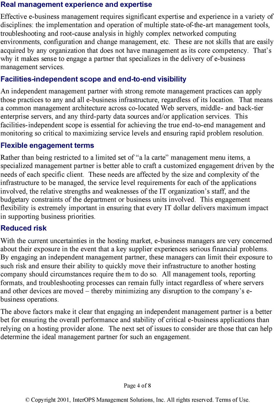These are not skills that are easily acquired by any organization that does not have management as its core competency.